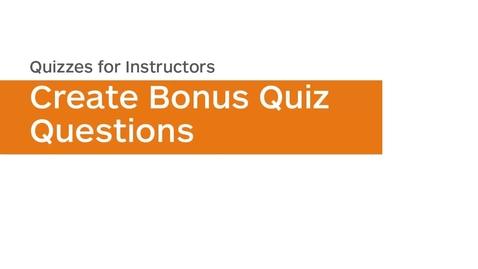 Thumbnail for entry Quizzes - Create Bonus Quiz Questions