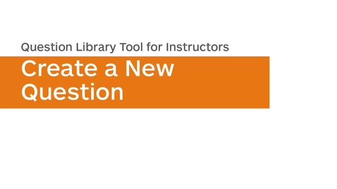 Thumbnail for entry Question Library - Create a New Question