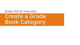 Thumbnail for entry Grades - Create a Grade Book Category - Instructor