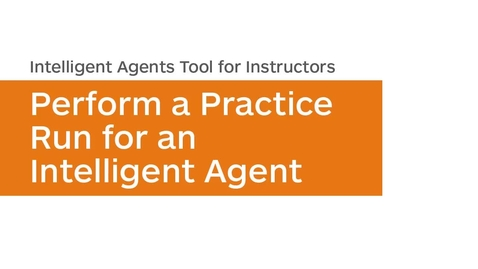 Thumbnail for entry Intelligent Agents - Perform a Practice Run - Instructor