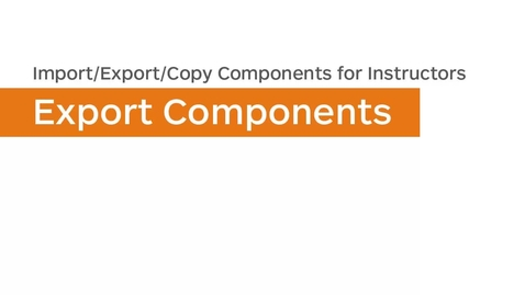 Thumbnail for entry Import/Export/Copy Components - Export Components - Instructor