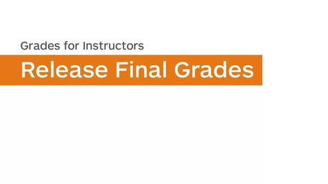 Thumbnail for entry Grades - Release Final Grades - Instructor