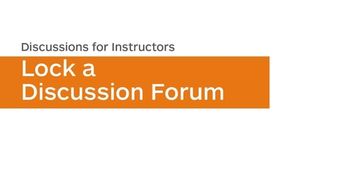 Thumbnail for entry Discussions - Lock a Discussion Forum - Instructor