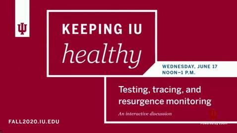 Thumbnail for entry Keeping IU Healthy: Testing, Tracing, and Resurgence Monitoring