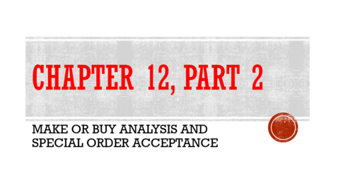 Thumbnail for entry Chapter 12 - Part 2 - Make or Buy Analysis and Special Order Acceptance