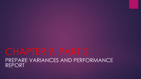 Thumbnail for entry Chapter 9 - Part 2 - Prepare Variances and Performance Report