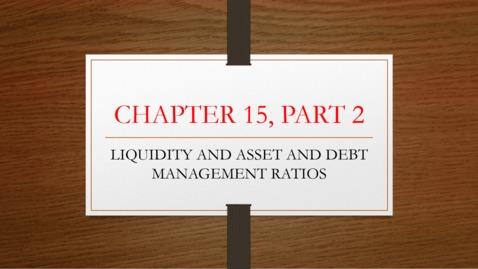 Thumbnail for entry Chapter 15 - Part 2 - Liquidity, Asset, Debt Management Ratios