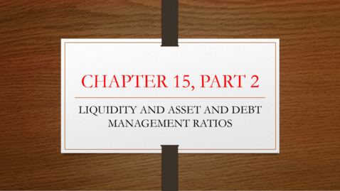 Thumbnail for entry Chapter 15 - Part 2 - Liquidity, Asset, Debt Management Ratios