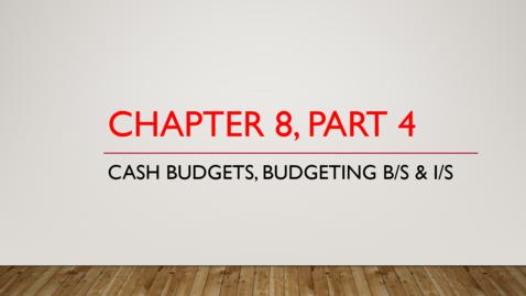 Thumbnail for entry Chapter 8 - Part 4 - Cash Budget, Budgeted B/S and I/S