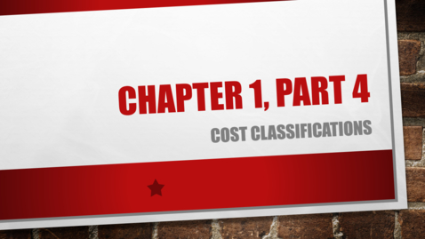 """Thumbnail for entry Chapter 1 - Part 4 - Cost Classifications (Review """"Details"""" Below)"""