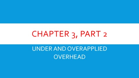"Thumbnail for entry Chapter 3 - Part 2 - Under and Overapplied Overhead  (Review ""Details"" Below)"