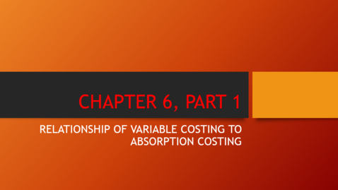 Thumbnail for entry Chapter 6 - Part 1 - Relationship of Variable Costing to Absorption Costing