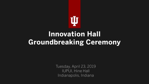 Thumbnail for entry IUPUI Innovation Hall Groundbreaking Ceremony