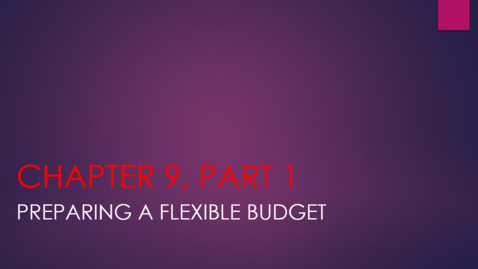 Thumbnail for entry Chapter 9 - Part 1 - Preparing a Flexible Budget