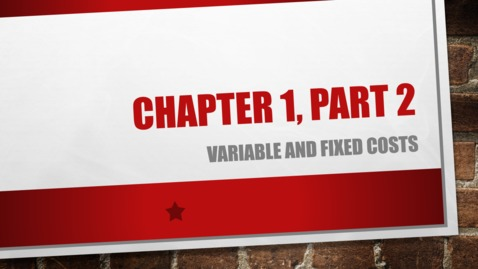 "Thumbnail for entry Chapter 1 - Part 2 - Variable and Fixed Costs (Review ""Details"" Below)"