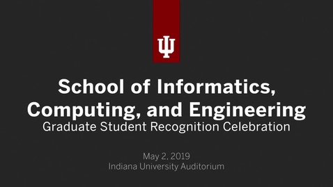 Thumbnail for entry School of Informatics, Computing, and Engineering - Graduate Recognition Ceremony 2019