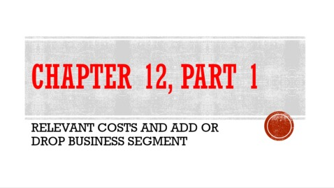Thumbnail for entry Chapter 12 - Part 1 - Relevant Costs and Add or Drop Business Segment