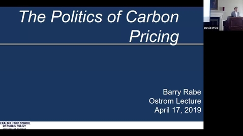 Thumbnail for entry 04/17/2019 Ostrom Lecture on Environmental Policy - Barry Rabe: The Politics of Carbon Pricing