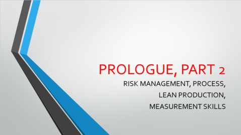 Thumbnail for entry Prologue - Part 2 - Risk Management, Process, Lean Production, Measurement Skills