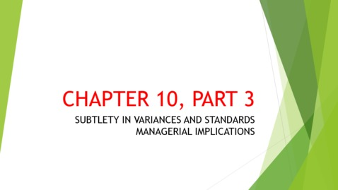 Thumbnail for entry Chapter 10 - Part 3 - Subtlety in Variances and Standards Managerial Implications