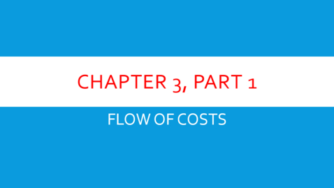 "Thumbnail for entry Chapter 3 - Part 1 - Flow of Costs (Review ""Details"" Below)"
