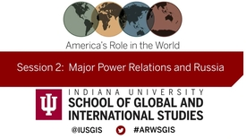 Thumbnail for entry America's Role in the World: Issues Facing the New President: Session 2 Major Power Relations and Russia