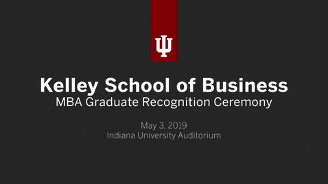 Thumbnail for entry Kelley School of Business - MBA Graduate Recognition Ceremony 2019