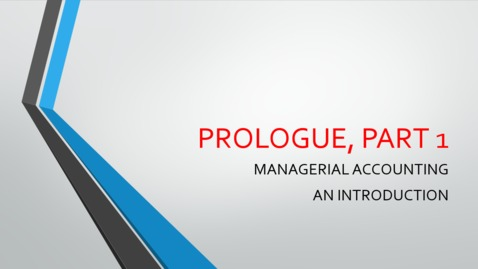 Thumbnail for entry Prologue - Part 1 - Managerial Accounting - An Introduction