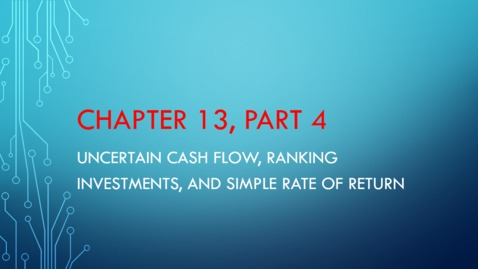 Thumbnail for entry Chapter 13 - Part 4 - Uncertain Cash Flow, Ranking Investments, Simple Rate of Return