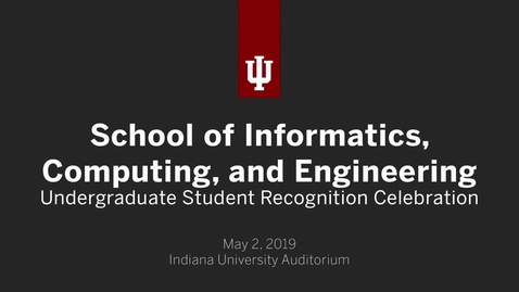 Thumbnail for entry School of Informatics, Computing, and Engineering - Undergraduate Recognition Ceremony 2019