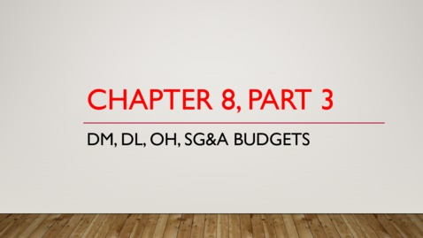 Thumbnail for entry Chapter 8 - Part 3 - DM, DL, OH, SG&A Budgets