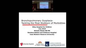 "Thumbnail for entry Pediatric Grand Rounds 7/11/2018: ""Bronchopulmonary Dysplasia: Can We Tackle the Most Stubborn of Morbidities?"" Michelle C. Walsh, MD"