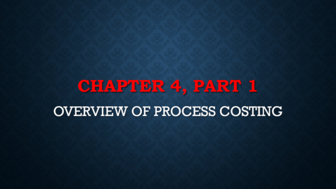 Thumbnail for entry Chapter 4 - Part 1 - Overview of Process Costing