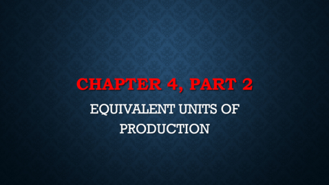 Thumbnail for entry Chapter 4 - Part 2 - Equivalent Units of Production