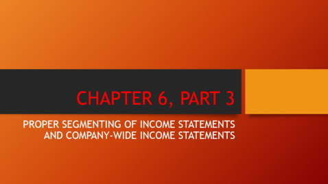 Thumbnail for entry Chapter 6 - Part 3 - Proper Segmenting of Income Statements and Company-Wide Income Statements