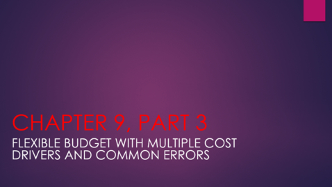 Thumbnail for entry Chapter 9 - Part 3 - Flexible Budget with Multiple Cost Drivers and Common Errors
