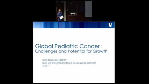 "Thumbnail for entry Pediatric Grand Rounds 04/18/2018 - ""Global Pediatric Cancer: Challenges and Potential for Growth"" Kristin Schroeder, MD MPH"
