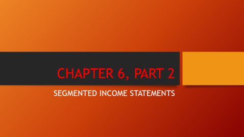 Thumbnail for entry Chapter 6 - Part 2 - Segmented Income Statements