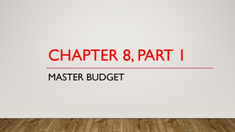 Thumbnail for entry Chapter 8 - Part 1 - Master Budget