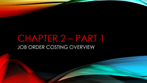 "Thumbnail for entry Chapter 2 - Part 1 - Job Order Costing Overview (Review ""Details"" Below)"