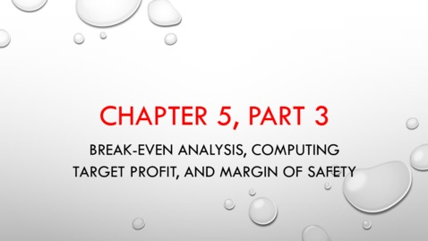 Thumbnail for entry Chapter 5 - Part 3 - Break-even Analysis, Computing Target Profit, and Margin of Safety