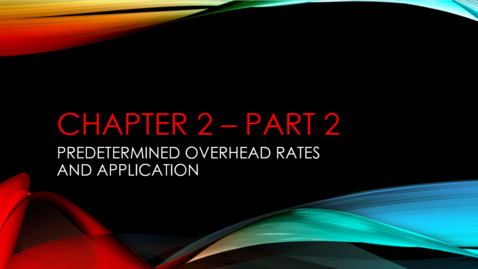 """Thumbnail for entry Chapter 2 - Part 2 - Predetermined Overhead Rates and Application (Review """"Details"""" Below)"""