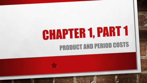 "Thumbnail for entry Chapter 1 - Part 1 - Product and Period Costs (Review ""Details"" Below)"