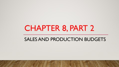 Thumbnail for entry Chapter 8 - Part 2 - Sales and Production Budgets