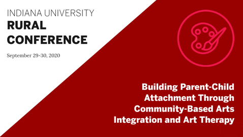 Thumbnail for entry Building Parent-Child Attachment Through Community-Based Arts Integration and Art Therapy | Indiana University Rural Conference 2020