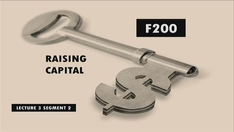 Thumbnail for entry F200_Lecture 03_Segment 2: Raising Capital