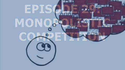Thumbnail for entry Episode 29  Monopolistic Competition