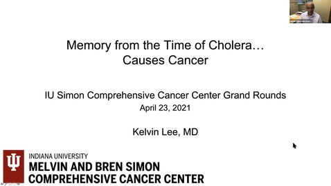"""Thumbnail for entry IUSCCC Grand Rounds 4/23/2021: """"Memory from the Time of Cholera… Causes Cancer"""" Kelvin Lee, MD"""