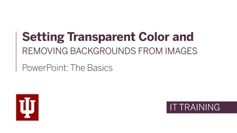 Thumbnail for entry PowerPoint: The Basics - Setting Transparent Color and Removing Backgrounds From Images