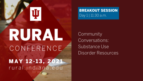 Thumbnail for entry Community Conversation: Substance Use Disorder and Mental Health Resources | 2021 Indiana University Rural Conference